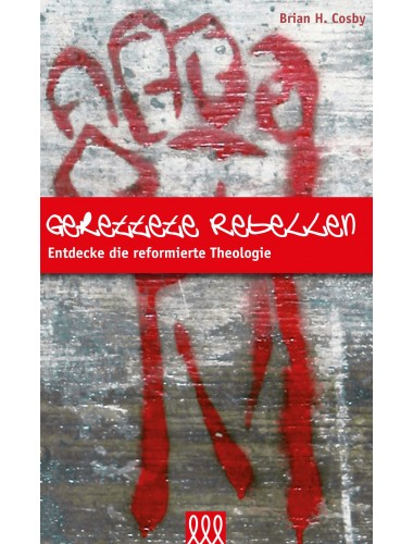 Gerettete Rebellen - Entdecke die reformierte Theologie -