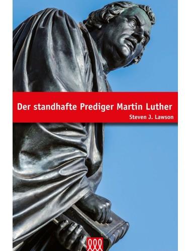 Der standhafte Prediger Martin Luther