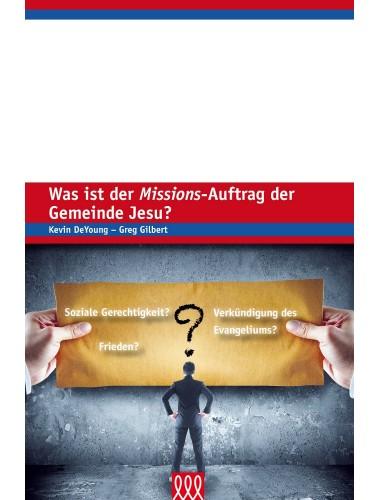 Was ist der Missions-Auftrag der Gemeinde Jesu