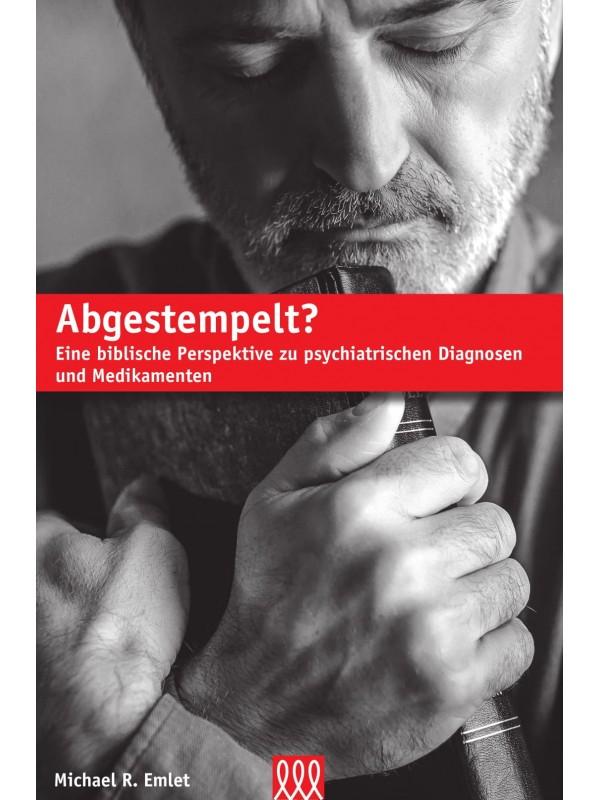 Abgestempelt - Eine biblische Perspektive zu psychiatrischen Diagnosen und Medikamenten